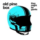 They Might Be Giants - Old pine box