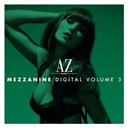 Afterlife / Atfc / Az Mezzanine Digital Volume 3 / Beatspoke / Delgui / Dennis Ferrer / From P60 / Fug / Geoffrey Williams / Gilbert Le Funk / Hygher Baby / J-Rawls / Jay 'sinister' Séalee & Louie Vega Starring Julie Mcknight / Lisa Shaw / Metro / Michaël Canitrot / Michel Cleis / Native Soul / Okada Taxi / Prosumer / Sebo K. / South St Player / Swamburger / The Rurals / Tiger Stripes / Tk.kim Aka. Pop-3 / Wattfutchureez / Yasmeen - Az mezzanine digital volume 3