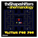 Shermanology / The Shapeshifters - Waiting for you