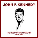 John F. Kennedy - The Best Of The Speeches (1960 - 1963)