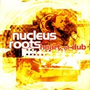 Nucleus Roots - Heart of dub