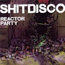 Shitdisco - Reactor party