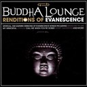 The Buddha Lounge Ensemble - Buddha lounge renditions of evanescence