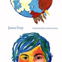 Jason Gray - Everything sad is coming untrue