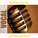 Kathleen Ferrier - Life without thee