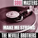 The Neville Brothers - Soul masters: make me strong