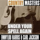Carl Jackson / Emmylou Harris - Country masters: under your spell again