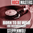 Steppenwolf - Rock masters: born to be wild (re-recordings)
