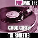 The Ronettes - Pop masters: good girls
