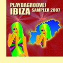 Creeperfunk / Elektronik Kitchen Of Ideas / Flowshakerz / Hot Pool / Jason Rivas / Jason Rivas It Came From Outer Space / Layla Mystic / Phatt Puff / Positive Feeling / Sunshine Disco Kids - Playdagroove! ibiza sampler 2007