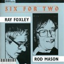 Ray Foxley / Rod Mason - Six for two