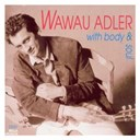 Wawau Adler - With body & soul