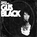 Gus Black - Today is not the day to f#@k with gus black