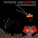 Friedemann / Patrick Largounez - Les plaisirs de la vie