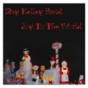Ray Kelley Band - Joy to the world
