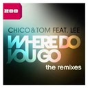 Chico / Thom - Where do you go (feat. lee) (the remixes)