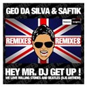 Geo Da Silva / Saftik - Hey mr. dj get up (remixes)