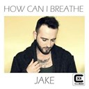 Jake - How can i breathe