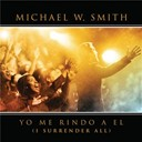 Michael W. Smith - Yo me rindo a el