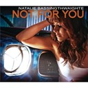Natalie Bassingthwaighte - Not for you