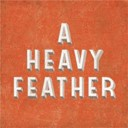 A Heavy Feather - You're the lotion on darkness knucklas as it punches light in the face