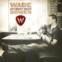 Wade Bowen - Saturday night