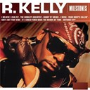 R. Kelly - Milestones - r. kelly