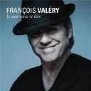 François Valéry - Je suis venu te dire