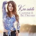 Kira Isabella - Caffeine & Big Dreams
