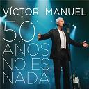 Victor Manuel - 50 años no es nada (en directo)