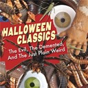 Compilation - Halloween Classics: The Evil, The Demented, And The Just Plain Weird