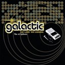 Galactic - We love 'em tonight (live at tipitina's)