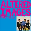 Altered Images - Pinky blue