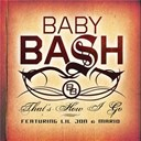 Baby Bash - That's how i go