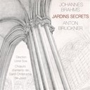 Anton Bruckner / Johannes Brahms / Maitrise De St Christophe De Javel - Jardins secrets : oeuvres vocales sacr&eacute;es