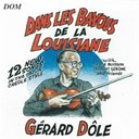 Gérard Dôle - Dans les bayous de la louisiane : 12 new songs in the cajun creole style
