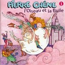 Pierre Chene - L'oiseau et la bulle (vol.1)