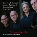 François Fava / Laurent Audemard / Renat Sette / Yann-Fanch Kemener - Si je savais voler (chants de de bretagne et d'occitanie)