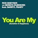 Rod Debyser - You are my (sunshine & happiness) (feat. nerios dubwork, darryl pandy)