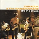 Cub Koda / The House Rockers - It's the blues