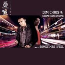 Dim Chris / Sebastien Drums - Sometimes i feel