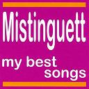 Mistinguett / Mistinguett, Andre Randall, Lino Carenzio, Mademoiselle Jade / Mistinguett, Jean Gabin - My best songs - mistinguett