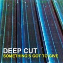 Deep Cut - Something's got to give