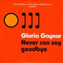 Gloria Gaynor - Never can say goodbye (owen replay, jimmy nazim & mr serious present)