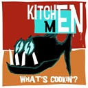 Kitchenmen - What's cookin?
