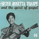 Sister Rosetta Tharpe - Sister rosetta tharpe and the spirit of gospel (vol. 4)