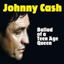 Johnny Cash - Ballad of a teen age queen