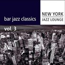 New York Jazz Lounge - Bar jazz classics (volume 3)