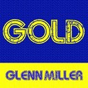 Glenn Miller - Gold: glenn miller
