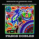 Mariachi De Mighuel Diaz, Mariachi Nacional De Don Arcadio - Mariachi Pasos Dobles